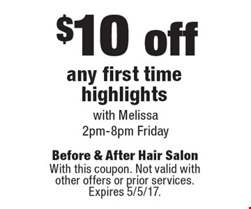 $10 off any first time highlights with Melissa 2pm-8pm Friday. With this coupon. Not valid with other offers or prior services. Expires 5/5/17.