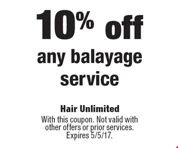 10% off any balayage service. With this coupon. Not valid with other offers or prior services. Expires 5/5/17.