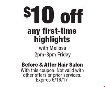 $10 off any first-time highlights with Melissa 2pm-8pm Friday. With this coupon. Not valid with other offers or prior services. Expires 6/16/17.