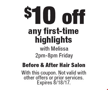 $10 off any first-time highlights with Melissa 2pm-8pm Friday. With this coupon. Not valid with other offers or prior services. Expires 8/18/17.