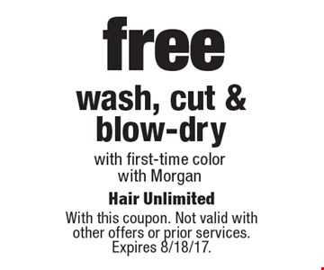 free wash, cut & blow-drywith first-time colorwith Morgan. With this coupon. Not valid with other offers or prior services. Expires 8/18/17.