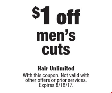 $1 off men's cuts. With this coupon. Not valid with other offers or prior services. Expires 8/18/17.