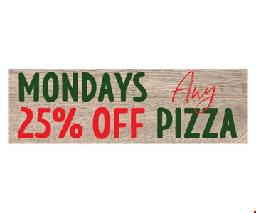 Mondays 25% Off Any Pizza