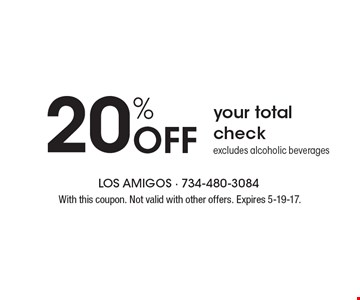 20% OFF your total check. excludes alcoholic beverages. With this coupon. Not valid with other offers. Expires 5-19-17.