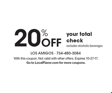 20% OFF your total check excludes alcoholic beverages. With this coupon. Not valid with other offers. Expires 10-27-17. Go to LocalFlavor.com for more coupons.