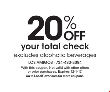 20% OFF your total check. Excludes alcoholic beverages. With this coupon. Not valid with other offers or prior purchases. Expires 12-1-17. Go to LocalFlavor.com for more coupons.