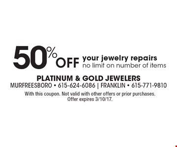 50% Off your jewelry repairs, no limit on number of items. With this coupon. Not valid with other offers or prior purchases. Offer expires 3/10/17.