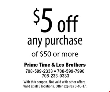 $5 off any purchase of $50 or more. With this coupon. Not valid with other offers. Valid at all 3 locations. Offer expires 3-10-17.
