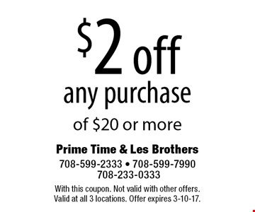 $2 off any purchase of $20 or more. With this coupon. Not valid with other offers. Valid at all 3 locations. Offer expires 3-10-17.