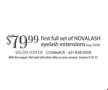 $79.99 first full set of NOVALASH eyelash extensions (reg. $250). With this coupon. Not valid with other offers or prior services. Expires 3-10-17.