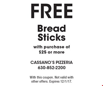 FREE Bread Sticks with purchase of $25 or more. With this coupon. Not valid with other offers. Expires 12/1/17.