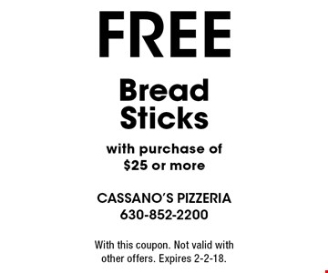 FREE Bread Sticks with purchase of $25 or more. With this coupon. Not valid with other offers. Expires 2-2-18.