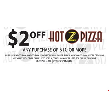 $2 Off any purchase of $10 or more. Must present coupon. One coupon per customer per order. Please mention coupon before ordering. Not valid with other offers. Excludes alcohol. Cannot be used for online ordering. #HZPCM-H-FEB. Expires 3/31/17.
