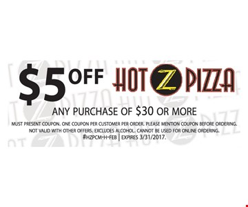 $5 Off any purchase of $30 or more. Must present coupon. One coupon per customer per order. Please mention coupon before ordering. Not valid with other offers. Excludes alcohol. Cannot be used for online ordering. #HZPCM-H-FEB. Expires 3/31/17.