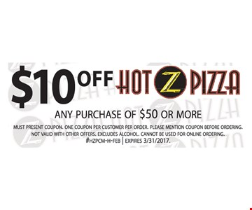 $10 Off any purchase of $50 or more. Must present coupon. One coupon per customer per order. Please mention coupon before ordering. Not valid with other offers. Excludes alcohol. Cannot be used for online ordering. #HZPCM-H-FEB. Expires 3/31/17.