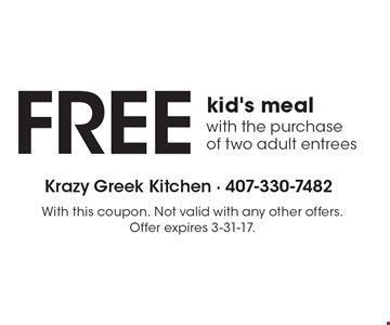 Free kid's meal with the purchase of two adult entrees. With this coupon. Not valid with any other offers. Offer expires 3-31-17.