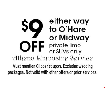 $9 off either way to O'Hare or Midway. Private limo or SUVs only. Must mention Clipper coupon. Excludes wedding packages. Not valid with other offers or prior services.