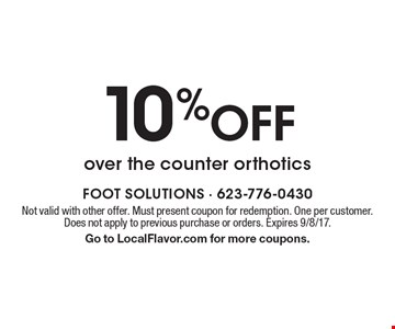 10% Off over the counter orthotics. Not valid with other offer. Must present coupon for redemption. One per customer. Does not apply to previous purchase or orders. Expires 9/8/17. Go to LocalFlavor.com for more coupons.
