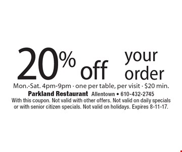20% off your order. Mon.-Sat. 4pm-9pm. One per table, per visit. $20 min. With this coupon. Not valid with other offers. Not valid on daily specials or with senior citizen specials. Not valid on holidays. Expires 8-11-17.