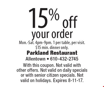 15% off your order. Mon.-Sat. 4pm-9pm. 1 per table, per visit. $15 min. dinner only. With this coupon. Not valid with other offers. Not valid on daily specials or with senior citizen specials. Not valid on holidays. Expires 8-11-17.