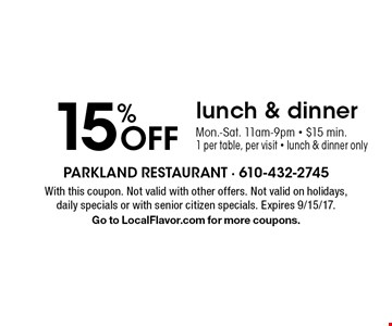 15% Off lunch & dinner. Mon.-Sat. 11am-9pm - $15 min.1 per table, per visit - lunch & dinner only. With this coupon. Not valid with other offers. Not valid on holidays, daily specials or with senior citizen specials. Expires 9/15/17. Go to LocalFlavor.com for more coupons.