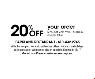 20% Off your order. Mon.-Sat. 4pm-9pm - $20 min.one per table. With this coupon. Not valid with other offers. Not valid on holidays, daily specials or with senior citizen specials. Expires 9/15/17. Go to LocalFlavor.com for more coupons.