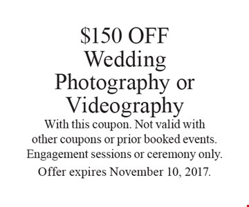 $150 OFF Wedding Photography or Videography. With this coupon. Not valid with other coupons or prior booked events. Engagement sessions or ceremony only. Offer expires November 10, 2017.
