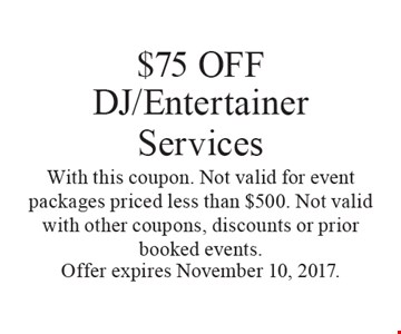 $75 OFF DJ/Entertainer Services With this coupon. Not valid for event packages priced less than $500. Not valid with other coupons, discounts or prior booked events.. Offer expires November 10, 2017.