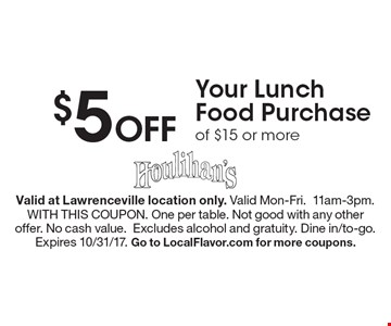 $5 Off Your Lunch Food Purchase of $15 or more. Valid at Lawrenceville location only. Valid Mon-Fri.11am-3pm. WITH THIS COUPON. One per table. Not good with any other offer. No cash value.Excludes alcohol and gratuity. Dine in/to-go. Expires 10/31/17. Go to LocalFlavor.com for more coupons.