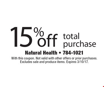 15% off total purchase. With this coupon. Not valid with other offers or prior purchases. Excludes sale and produce items. Expires 3/10/17.