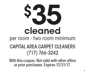 $35 cleaned per room - two room minimum. With this coupon. Not valid with other offers or prior purchases. Expires 12/31/17.