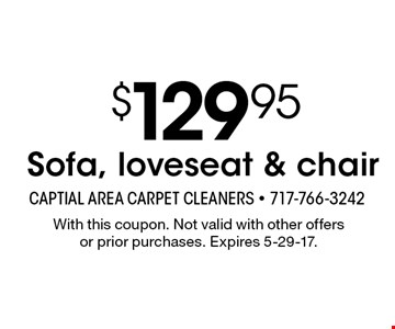 $129.95 Sofa, loveseat & chair. With this coupon. Not valid with other offersor prior purchases. Expires 5-29-17.