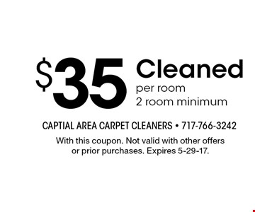 $35 Cleaned per room,2 room minimum. With this coupon. Not valid with other offersor prior purchases. Expires 5-29-17.