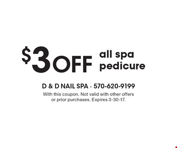 $3 OFF all spa pedicure. With this coupon. Not valid with other offers or prior purchases. Expires 3-30-17.