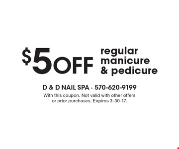 $5 OFF regular manicure & pedicure. With this coupon. Not valid with other offers or prior purchases. Expires 3-30-17.