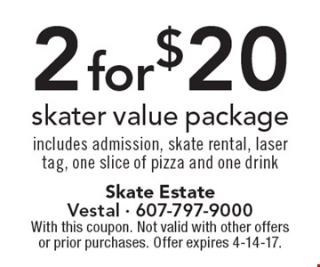 2 for $20 skater value package. Includes admission, skate rental, laser tag, one slice of pizza and one drink. With this coupon. Not valid with other offers or prior purchases. Offer expires 4-14-17.
