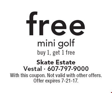 Free mini golf. Buy 1, get 1 free. With this coupon. Not valid with other offers. Offer expires 7-21-17.
