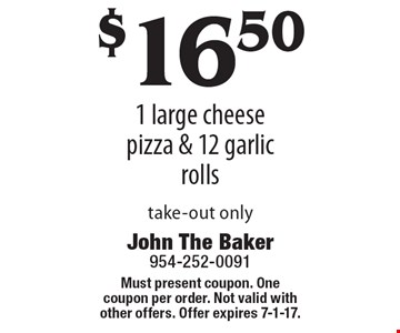 $16.50 1 large cheese pizza & 12 garlic rolls. Take-out only. Must present coupon. One coupon per order. Not valid with other offers. Offer expires 7-1-17.