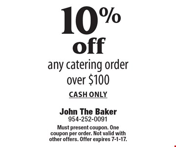 10% off any catering order over $100. Cash only. Must present coupon. One coupon per order. Not valid with other offers. Offer expires 7-1-17.