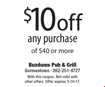 $10 off any purchase of $40 or more. With this coupon. Not valid with other offers. Offer expires 3-10-17.