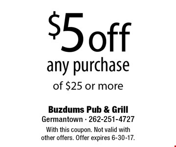 $5 off any purchase of $25 or more. With this coupon. Not valid with  other offers. Offer expires 6-30-17.