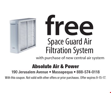 free Space Guard Air Filtration System with purchase of new central air system. With this coupon. Not valid with other offers or prior purchases. Offer expires 9-15-17.