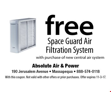 Free Space Guard Air Filtration System with purchase of new central air system. With this coupon. Not valid with other offers or prior purchases. Offer expires 11-3-17.