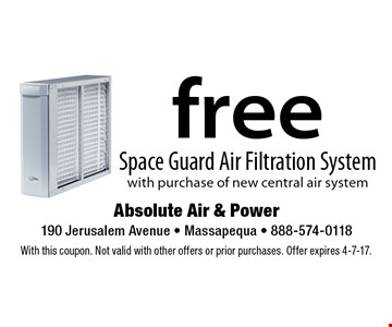 Free Space Guard Air Filtration System with purchase of new central air system. With this coupon. Not valid with other offers or prior purchases. Offer expires 4-7-17.