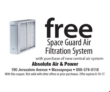Free Space Guard Air Filtration System with purchase of new central air system. With this coupon. Not valid with other offers or prior purchases. Offer expires 6-16-17.