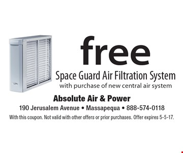 Free Space Guard Air Filtration System with purchase of new central air system. With this coupon. Not valid with other offers or prior purchases. Offer expires 5-5-17.