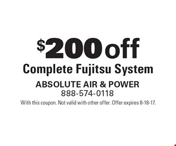 $200off Complete Fujitsu System. With this coupon. Not valid with other offer. Offer expires 8-18-17.