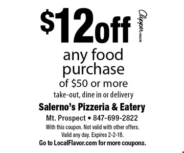 $12 off any food purchase of $50 or more, take-out, dine in or delivery. With this coupon. Not valid with other offers. Valid any day. Expires 2-2-18. Go to LocalFlavor.com for more coupons.