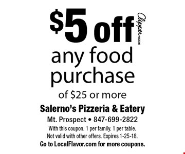 $5 off any food purchase of $25 or more. With this coupon. 1 per family. 1 per table. Not valid with other offers. Expires 1-25-18. Go to LocalFlavor.com for more coupons.