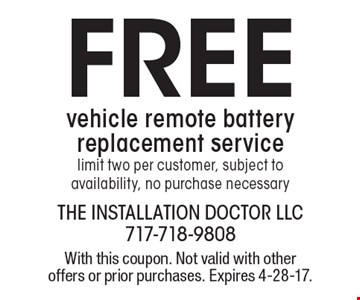 Free vehicle remote battery replacement service. Limit two per customer. Subject to availability. No purchase necessary. With this coupon. Not valid with other offers or prior purchases. Expires 4-28-17.